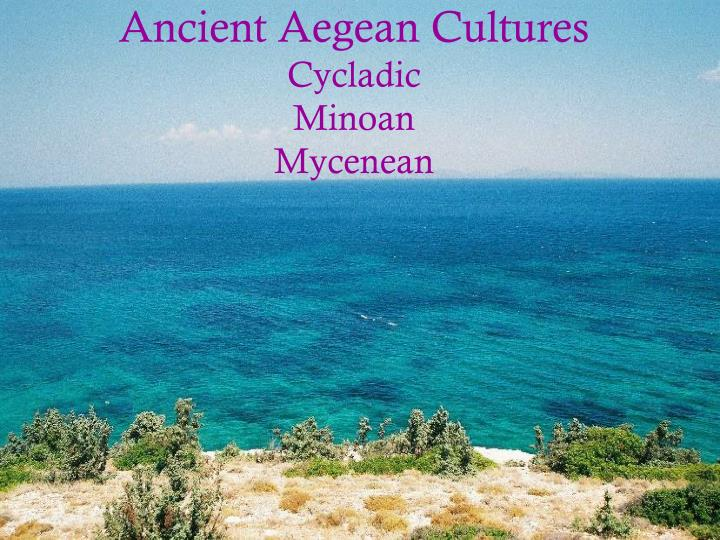 ancient aegean cultures cycladic minoan mycenean n.
