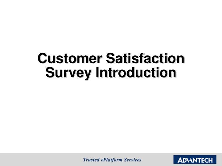 introduction for customers satisfaction Customer service is any work that one does for the one's customers which enhances the customer experience that eventually leads to customer satisfaction customer satisfaction is the overall feeling of contentment with a customer interaction.