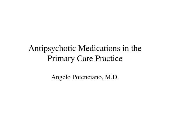 antipsychotic medications in the primary care practice n.