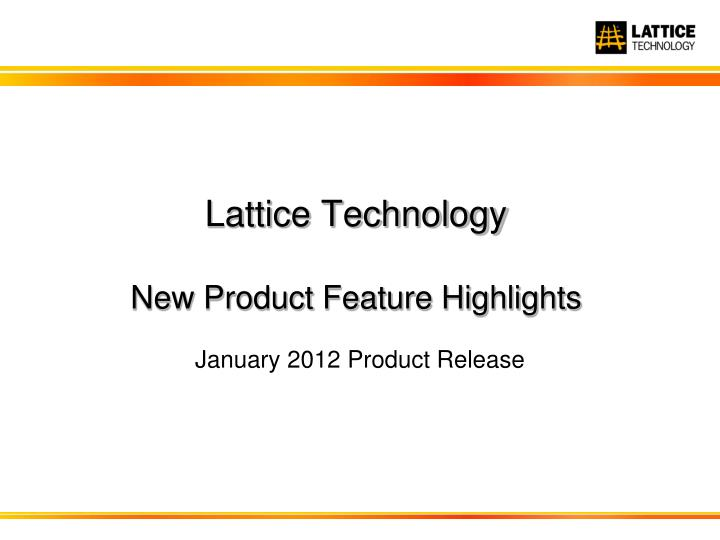 lattice technology new product feature highlights n.