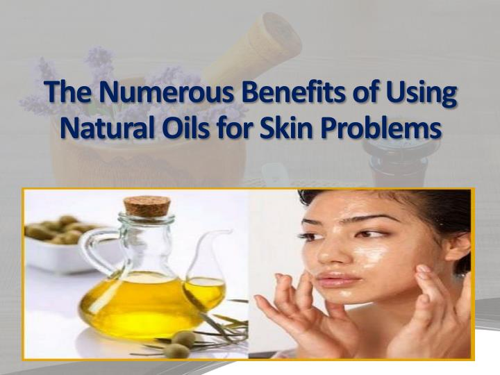 the numerous benefits of using natural oils for skin problems n.