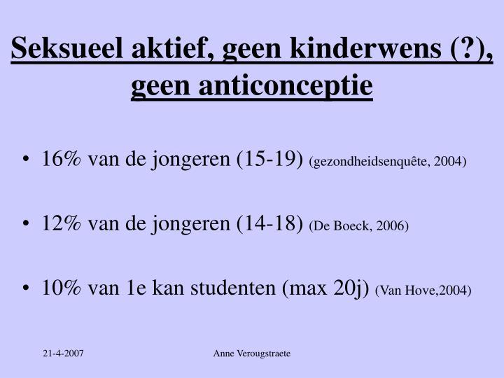 Seksueel aktief, geen kinderwens (?), geen anticonceptie