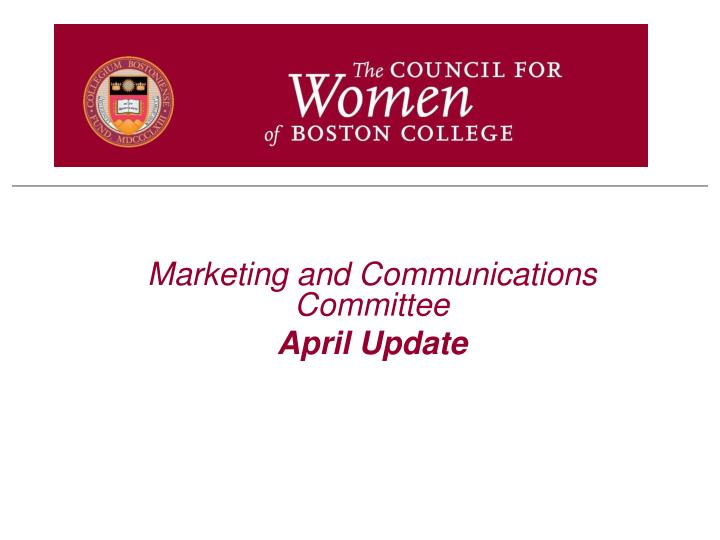 marketing and communications committee april update n.