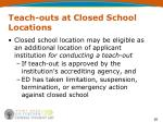 teach outs at closed school locations