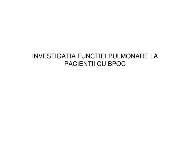 investigatia functiei pulmonare la pacientii cu bpoc n.