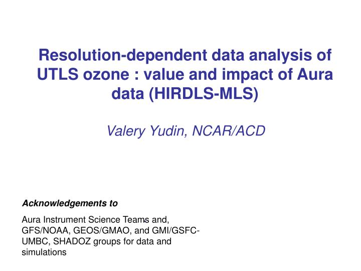 Resolution-dependent data analysis of UTLS ozone : value and impact of Aura data (HIRDLS-MLS)