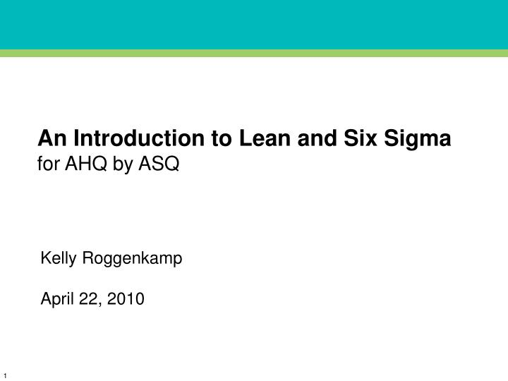 an introduction to lean and six sigma for ahq by asq n.