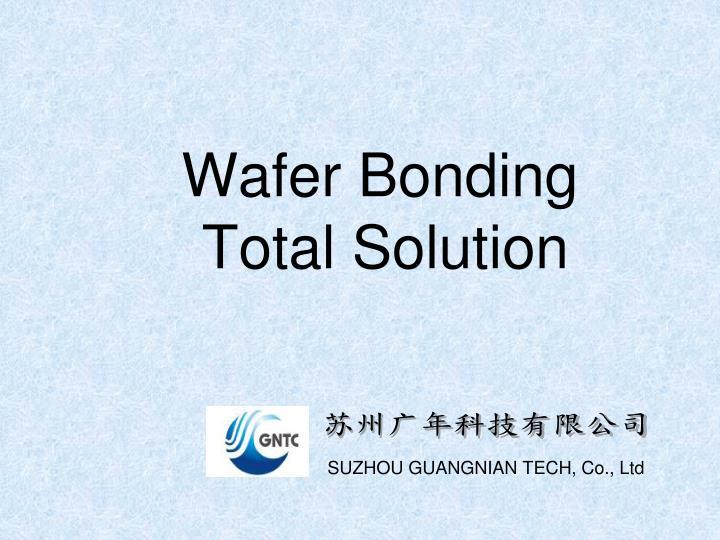 wafer bonding total solution n.