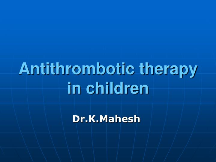 antithrombotic therapy in children n.
