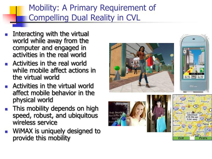 Mobility: A Primary Requirement of Compelling Dual Reality in CVL