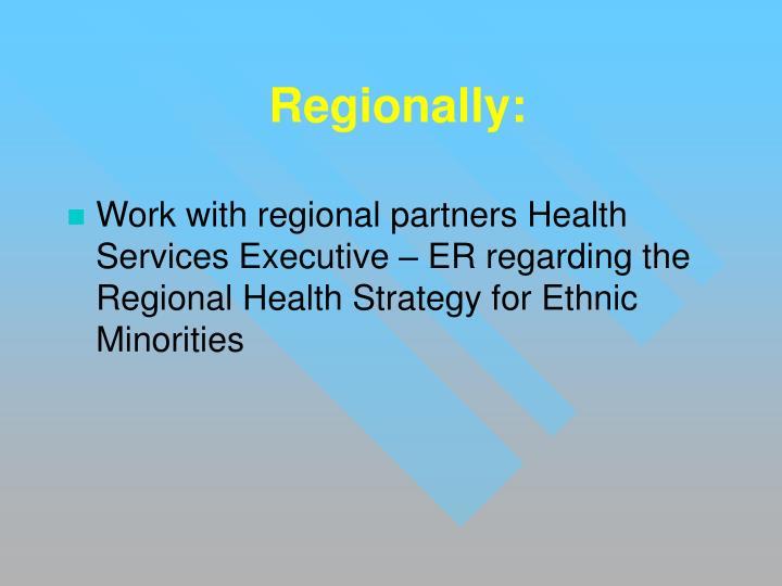Regionally: