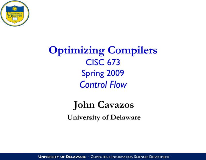 Optimizing compilers cisc 673 spring 2009 control flow