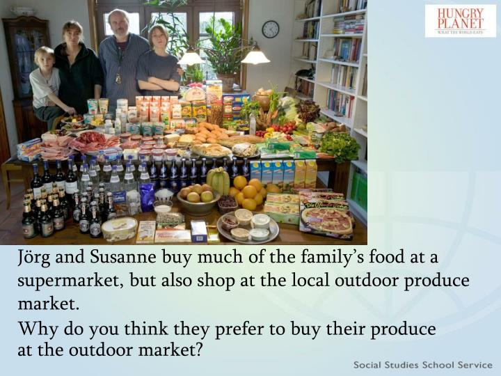 Jörg and Susanne buy much of the family's food at a supermarket, but also shop at the local outdoor produce market.