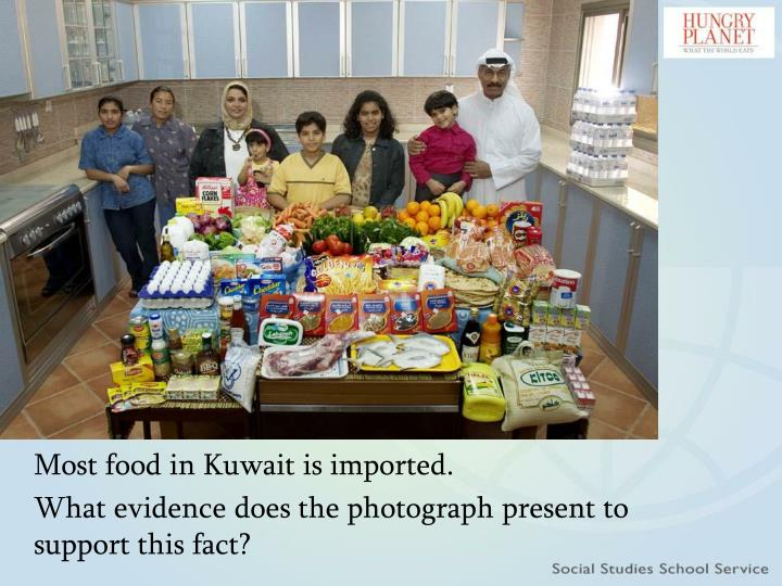 Most food in Kuwait is imported.