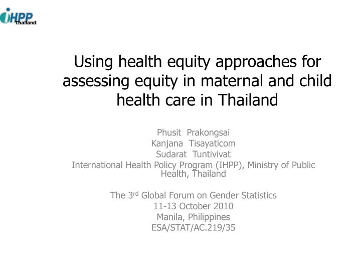 using health equity approaches for assessing equity in maternal and child health care in thailand n.