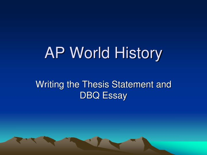 good ap world thesis Use these sample ap us history essays to get ideas for your own ap essays these essays are examples of good ap-level writing these essays are examples of good ap-level writing 1.
