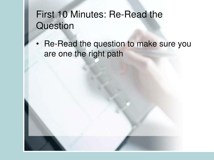 First 10 Minutes: Re-Read the Question