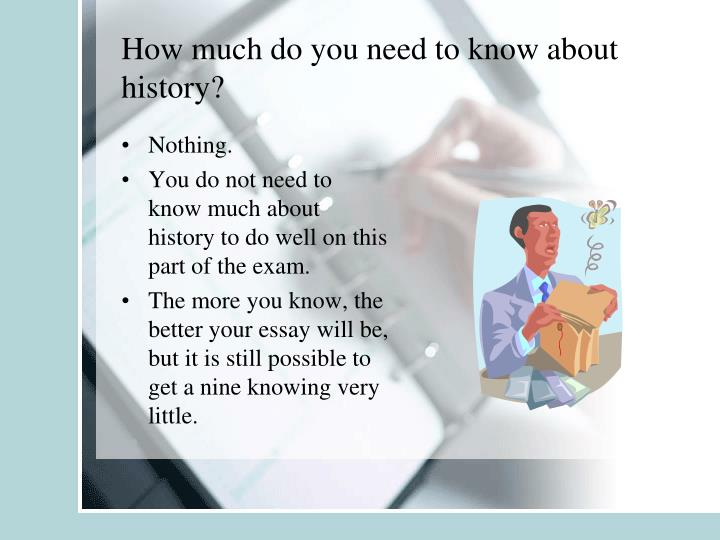 How much do you need to know about history