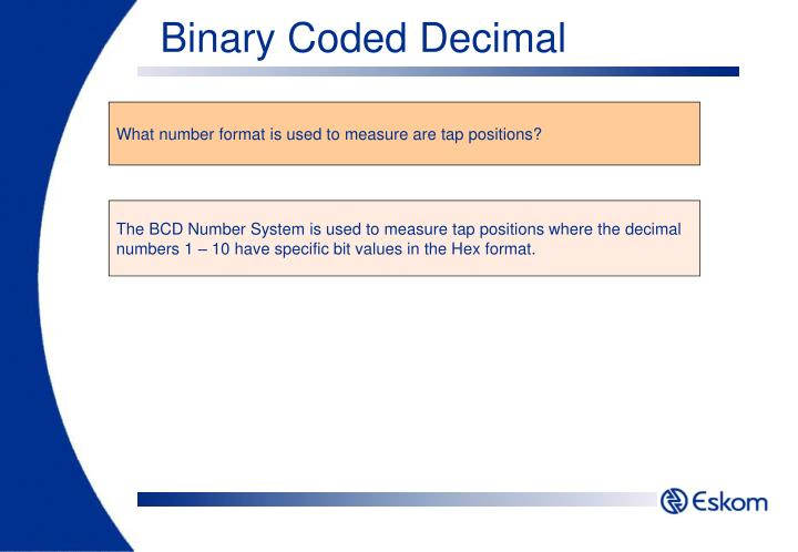 The BCD Number System is used to measure tap positions where the decimal numbers 1 – 10 have specific bit values in the Hex format.