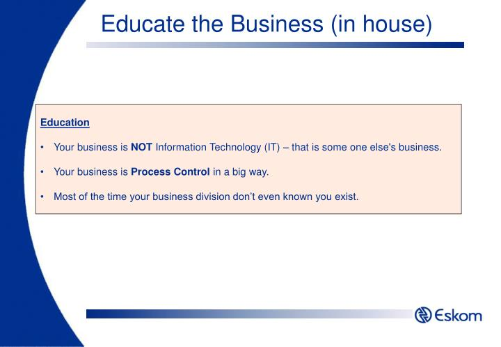 Educate the Business (in house)