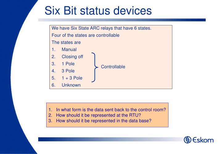 Six Bit status devices
