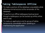 taking tablespaces offline