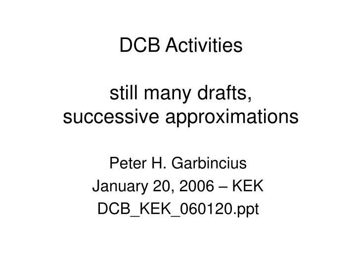 Dcb activities still many drafts successive approximations