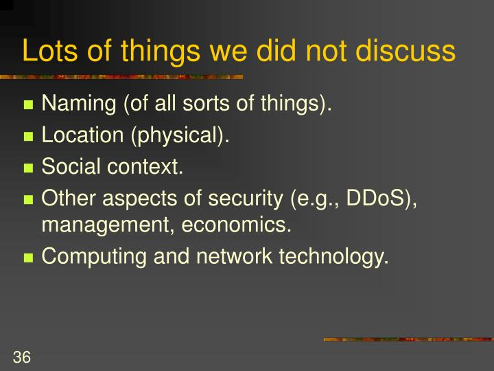 Lots of things we did not discuss