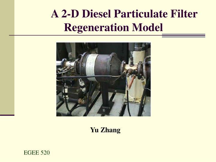 PPT - A 2-D Diesel Particulate Filter Regeneration Model