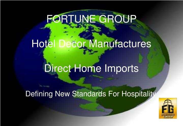 Ppt fortune group hotel decor manufactures direct home for Import direct inc