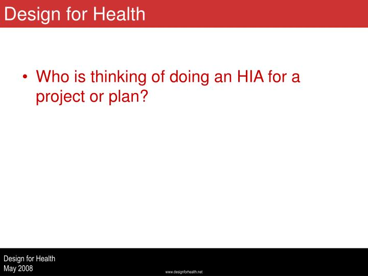 Who is thinking of doing an HIA for a project or plan?
