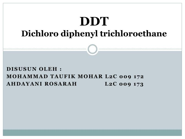 use dichloro diphenyl trichloroethane Dichlorodiphenyldichloroethane ddd is no longer registered for agricultural use in the united states,  1,1-dichloro-2,2-bis(4-chlorophenyl).