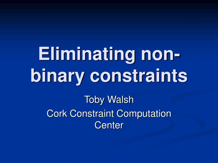 Eliminating non binary constraints