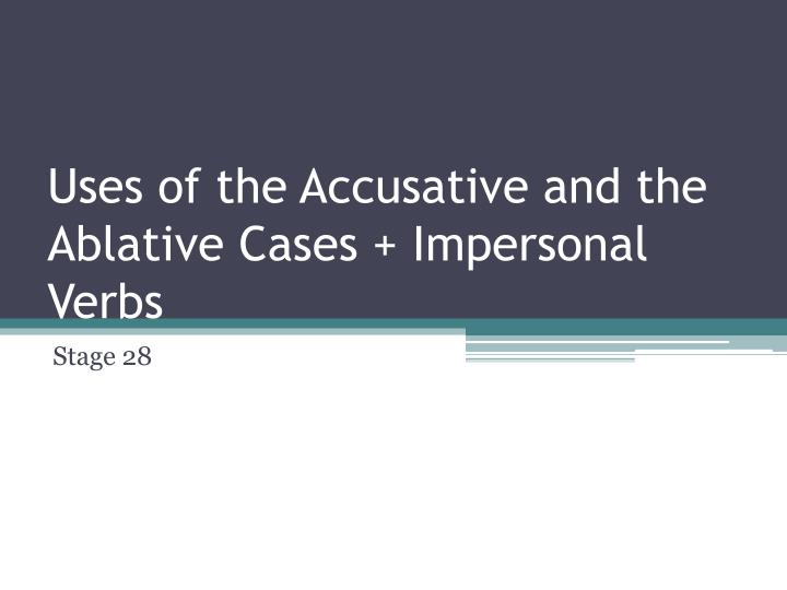 uses of the accusative and the ablative cases impersonal verbs n.