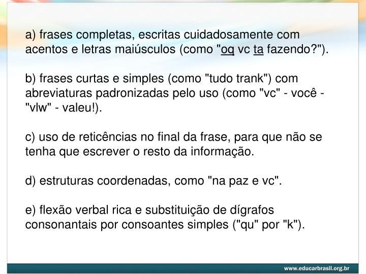 "a) frases completas, escritas cuidadosamente com acentos e letras maiúsculos (como """