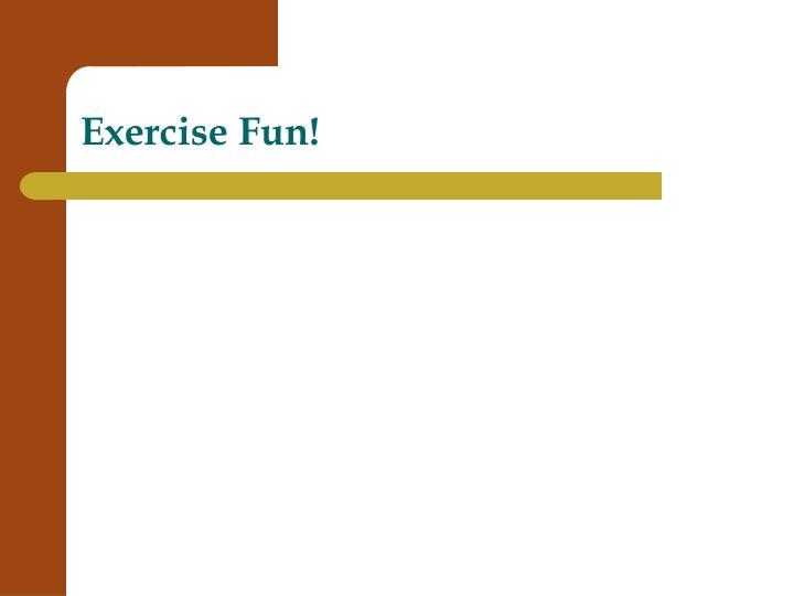 Exercise Fun!