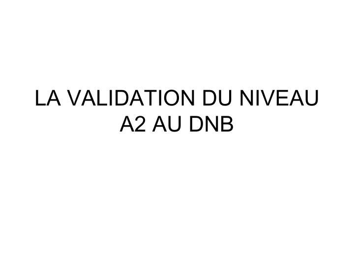 la validation du niveau a2 au dnb n.