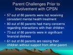 parent challenges prior to involvement with cpsn