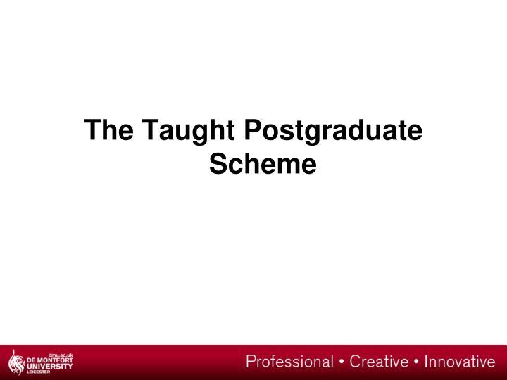 The Taught Postgraduate Scheme
