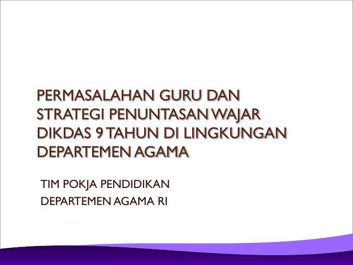 permasalahan guru dan strategi penuntasan wajar dikdas 9 tahun di lingkungan departemen agama n.