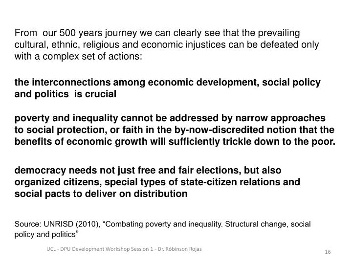 From  our 500 years journey we can clearly see that the prevailing  cultural, ethnic, religious and economic injustices can be defeated only with a complex set of actions:
