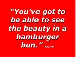 you ve got to be able to see the beauty in a hamburger bun ray kroc