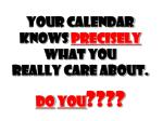 your calendar knows precisely what you really care about do you