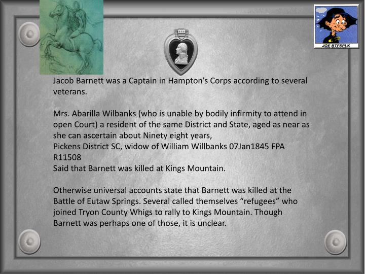 Jacob Barnett was a Captain in Hampton's Corps according to several veterans.