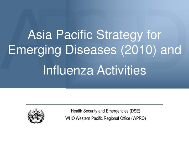 asia pacific strategy for emerging diseases 2010 and influenza activities