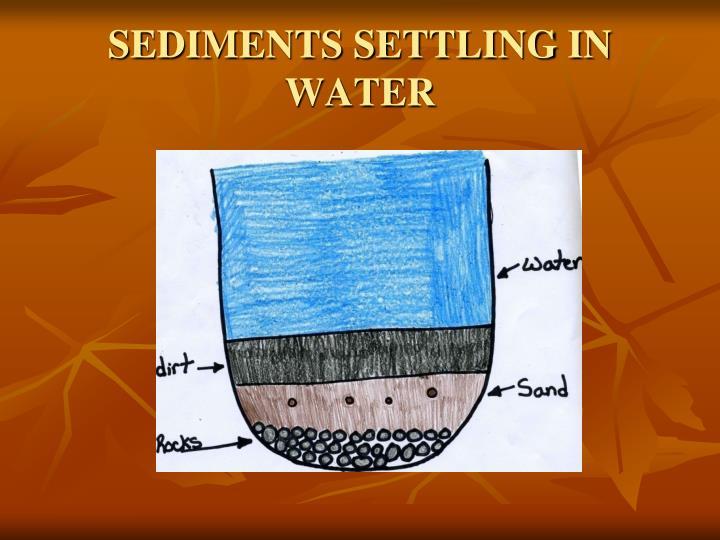 SEDIMENTS SETTLING IN WATER