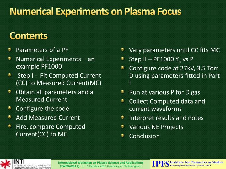 Numerical experiments on plasma focus contents