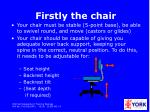 firstly the chair