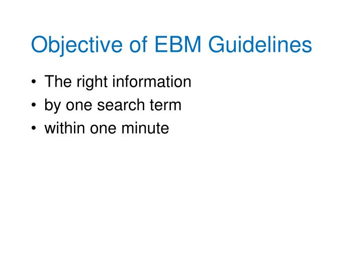 Objective of EBM Guidelines