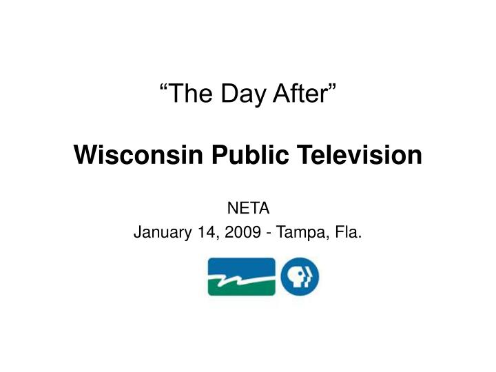The day after wisconsin public television neta january 14 2009 tampa fla
